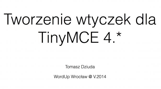 Tworzenie wtyczek dla TinyMCE 4.* – moja prelekcja z WordUp Wrocław #4